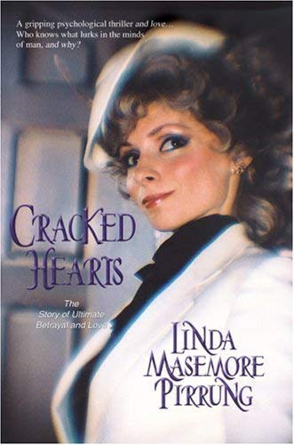 Cracked Hearts: The Story of Ultimate Betrayal and Love 9780595407323