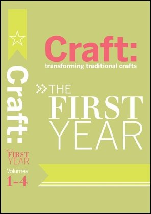 Craft: Transforming Traditional Crafts Set: The First Year 9780596516673