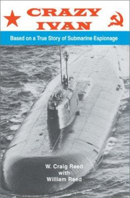 Crazy Ivan: Based on a True Story of Submarine Espionage 9780595656066