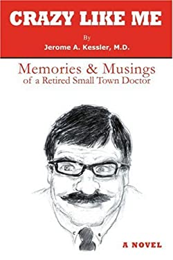 Crazy Like Me: Memories & Musings of a Retired Small Town Doctor 9780595423989
