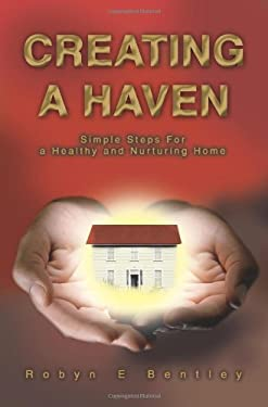 Creating a Haven: Simple Steps for a Healthy and Nurturing Home 9780595320318