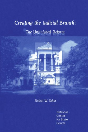 Creating the Judicial Branch: The Unfinished Reform 9780595322770