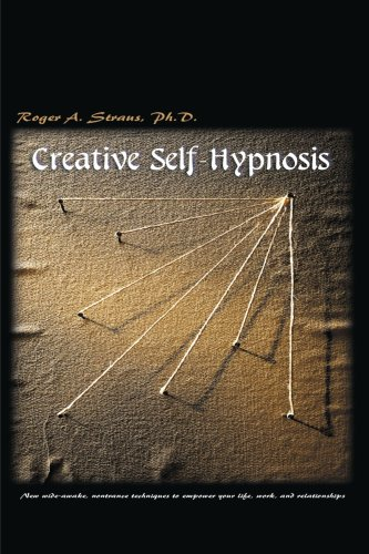 Creative Self-Hypnosis: New, Wide-Awake, Nontrance Techniques to Empower Your Life, Work, and Relationships 9780595001927