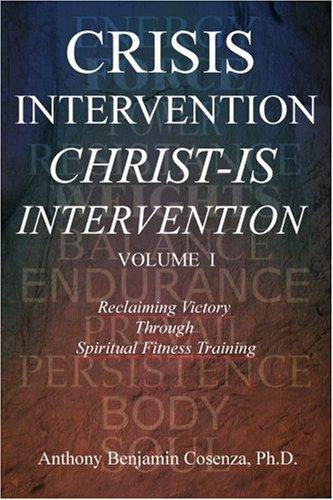 Crisis Intervention Christ-Is Intervention: Volume I 9780595312382
