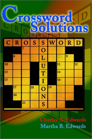 Crossword Solutions: A New and Unique Source of Names, Characters, Titles, Events and Phrases Found in Crossword Puzzles, Entertainment and 9780595002726