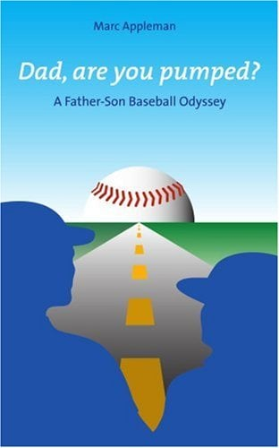 Dad, Are You Pumped?: A Father-Son Baseball Odyssey 9780595358908