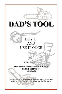 Dad's Tool: A Quest for the Perfect Tool 9780595516179