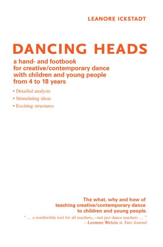 Dancing Heads: A Hand- And Footbook for Creative/Contemporary Dance with Children and Young People from 4 to 18 Years 9780595472536