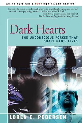 Dark Hearts: The Unconscious Forces That Shape Men's Lives 9780595227075