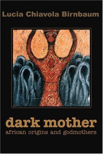 Dark Mother: African Origins and Godmothers 9780595208418