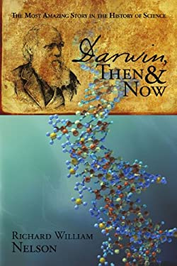 Darwin, Then and Now: The Most Amazing Story in the History of Science 9780595513758