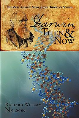 Darwin, Then and Now: The Most Amazing Story in the History of Science 9780595515752
