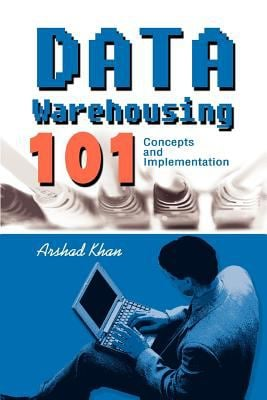 Data Warehousing 101: Concepts and Implementation 9780595290697