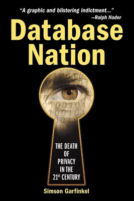 Database Nation: The Death of Privacy in the 21st Century 9780596001056