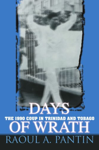 Days of Wrath: The 1990 Coup in Trinidad and Tobago 9780595425020