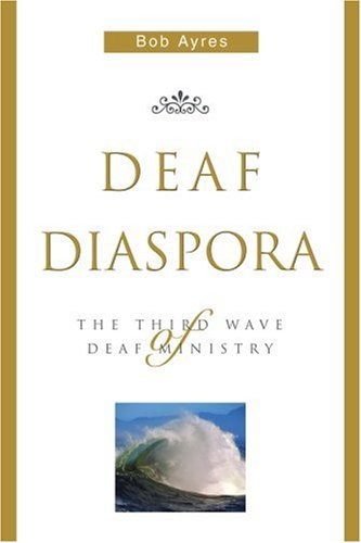 Deaf Diaspora: The Third Wave of Deaf Ministry 9780595335411