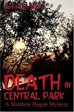 Death in Central Park: A Matthew Hogan Mystery 9780595335589