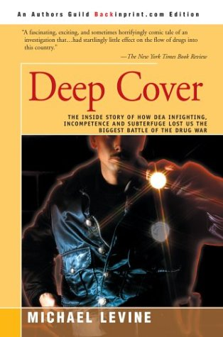 Deep Cover: The Inside Story of How DEA Infighting, Incompetence, and Subterfuge Lost Us the Biggest Battle of the Drug War 9780595092642
