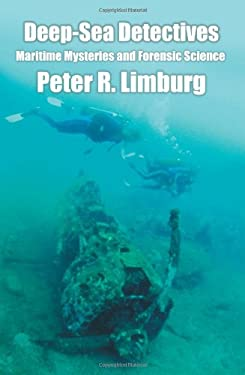 Deep-Sea Detectives: Maritime Mysteries and Forensic Science 9780595376049