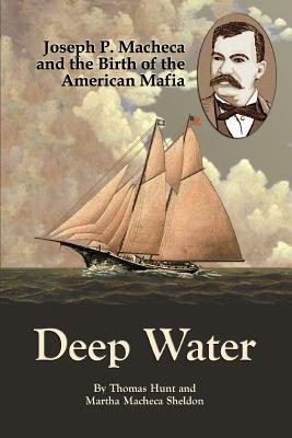 Deep Water: Joseph P. Macheca and the Birth of the American Mafia 9780595414161