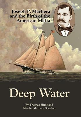 Deep Water: Joseph P. Macheca and the Birth of the American Mafia 9780595679089