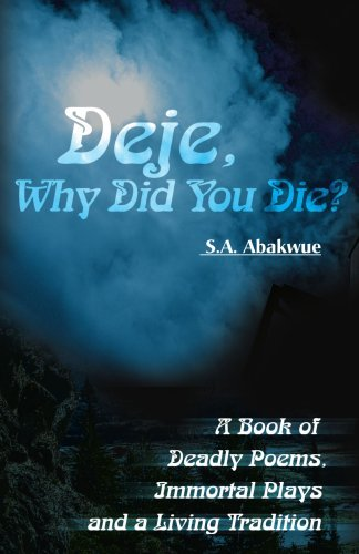 Deje, Why Did You Die?: A Book of Deadly Poems, Immortal Plays and a Living Tradition 9780595161690
