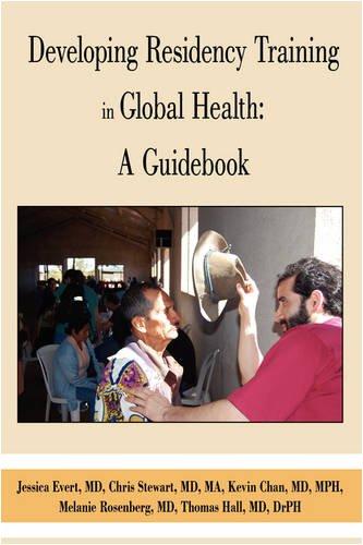 Developing Residency Training in Global Health: A Guidebook 9780595516568