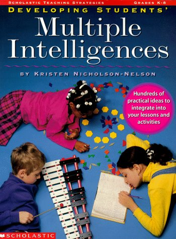 Developing Students' Multiple Intelligences: Hundreds of Practical Ideas Easily Integrated Into Your Lessons and Activities 9780590931014