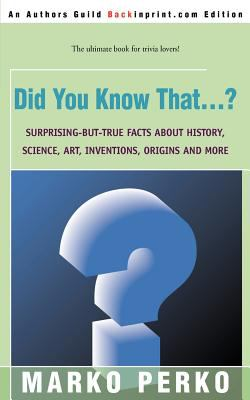 Did You Know That...?: Surprising-But-True Facts about History, Science, Art, Inventions, Origins and More