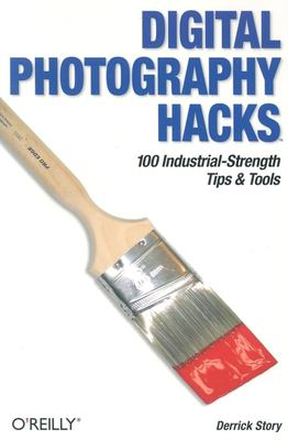 Digital Photography Hacks: 100 Industrial-Strength Tips & Tools 9780596006662