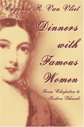 Dinners with Famous Women: From Cleopatra to Indira Gandhi 9780595297290