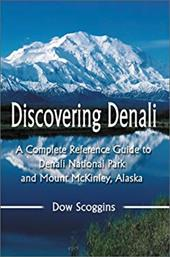 Discovering Denali: A Complete Reference Guide to Denali National Park and Mount McKinley, Alaska 2138860