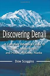 Discovering Denali: A Complete Reference Guide to Denali National Park and Mount McKinley, Alaska 2147501