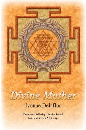 Divine Mother: Devotional Offerings for the Sacred Feminine Within All Beings 9780595687473