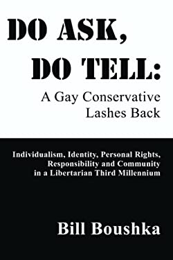Do Ask, Do Tell: A Gay Conservative Lashes Back: Individualism, Identity, Personal Rights, Responsibility and Community in a Libertaria 9780595005833