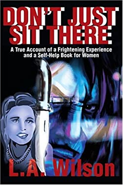 Don't Just Sit There: A True Account of a Frightening Experience and a Self-Help Book for Women 9780595180455