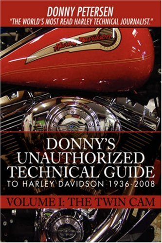 Donny's Unauthorized Technical Guide to Harley Davidson 1936-2008: Volume I: The Twin CAM 9780595896011
