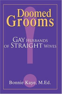Doomed Grooms: Gay Husbands of Straight Wives 9780595338290