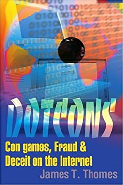 Dotcons: Con Games, Fraud, and Deceit on the Internet 9780595148356