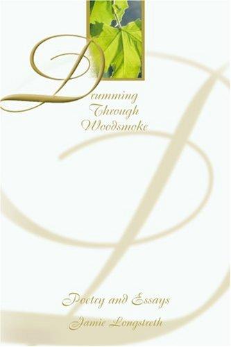 Drumming Through Woodsmoke: Poetry and Essays 9780595095391