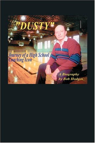 Dusty: Journey of a High School Coaching Icon 9780595665938
