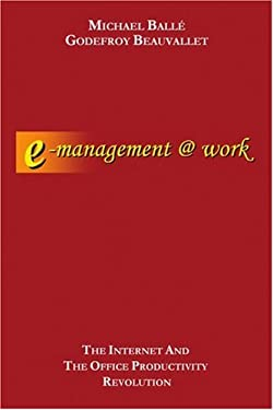 E-Management @ Work: The Internet and the Office Productivity Revolution 9780595214013