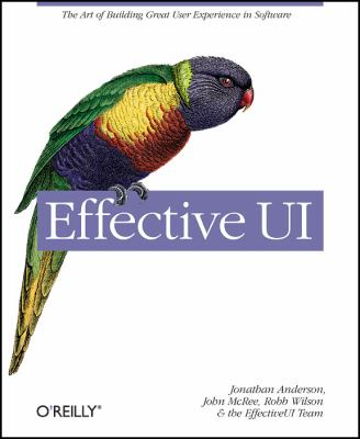 Effective UI: The Art of Building Great User Experience in Software 9780596154783
