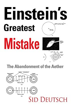 Einstein's Greatest Mistake: Abandonment of the Aether 9780595374816