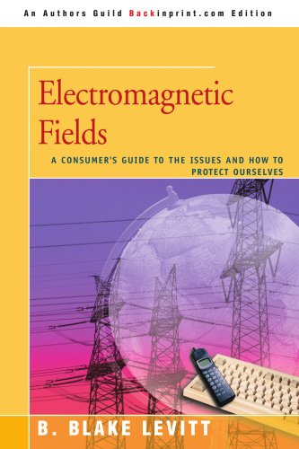 Electromagnetic Fields: A Consumer's Guide to the Issues and How to Protect Ourselves 9780595476077