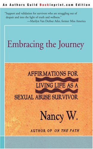 Embracing the Journey: Affirmations for Living Life as a Sexual Abuse Survivor 9780595167326