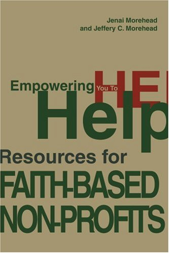 Empowering You to Help: Resources for Faith-Based Non-Profits 9780595276875