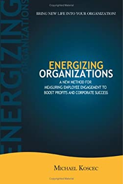 Energizing Organizations: A New Method for Measuring Employee Engagement to Boost Profits and Corporate Success 9780595431854