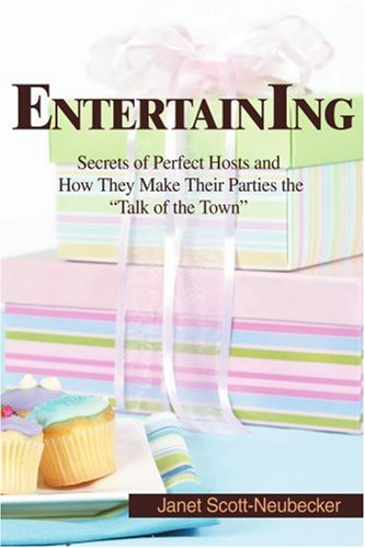 Entertaining: Secrets of Perfect Hosts and How They Make Their Parties the