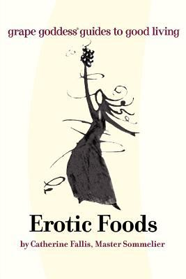 Erotic Foods: Grape Goddess Guides to Good Living 9780595326983